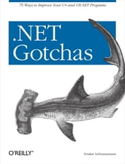 .NET Gotchas - 75 Ways to Improve Your C# and VB.NET Programs ebook by Venkat Subramaniam