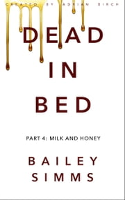 DEAD IN BED by Bailey Simms: Part 4 - Milk and Honey ebook by Adrian Birch