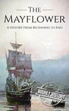 Mayflower: A History From Beginning to End ebook by Hourly History