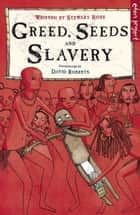 Greed, Seeds and Slavery ebook by Stewart Ross, David Roberts