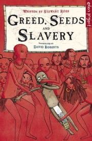 Greed, Seeds and Slavery ebook by Stewart Ross,David Roberts