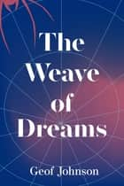 The Weave of Dreams ebook by Geof Johnson