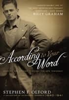 According to Your Word - Morning and Evening Through the New Testament, A Collection of Devotional Journals 1940-1941 ebook by Stephen Olford, Heather Olford