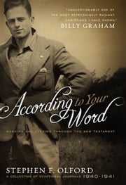 According to Your Word - Morning and Evening Through the New Testament, A Collection of Devotional Journals 1940-1941 ebook by Stephen Olford,Heather Olford
