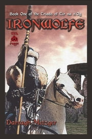 Ironwolfe - The Triads of Tir na n'Og, #1 ebook by Darragh Metzger