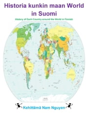 Historia kunkin maan World in Suomi - History of Each Country around the World in Finnish eBook by Nam Nguyen
