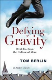 Defying Gravity Leader Guide - Break Free from the Culture of More ebook by Berlin