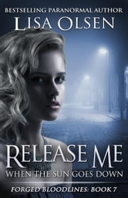 Release Me When the Sun Goes Down - Forged Bloodlines, #7 ebook by Lisa Olsen