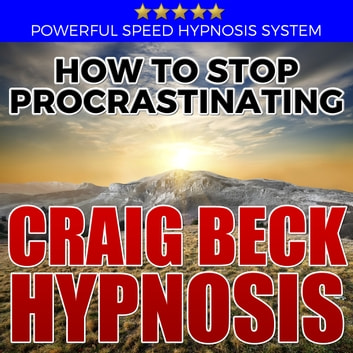 How to Stop Procrastinating: Hypnosis Downloads audiobook by Craig Beck