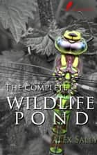 The complete wildlife pond ebook by Alex Sally