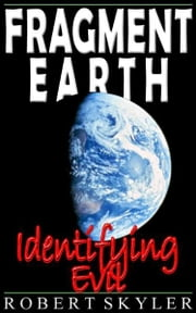 Fragment Earth - Identifying Evil ebook by Robert Skyler