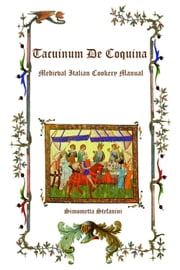 Tacuinum De Coquina: Medieval Italian Cookery Manual ebook by Simonetta Stefanini