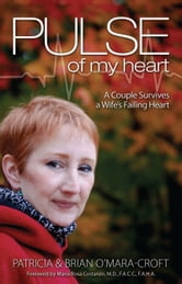 Pulse of My Heart - One Couple Survives A Wife's Failing Heart ebook by Brian O'Mara-Croft,Patricia O'Mara-Croft