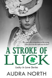 A Stroke of Luck - Lucky in Love ebook by Audra North