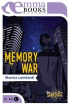 Memory War (Stardust #2) ebook by Monica Lombardi
