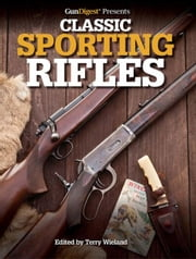 Gun Digest Presents Classic Sporting Rifles ebook by Terry Wieland
