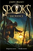 The Spook's Sacrifice - Book 6 eBook by Joseph Delaney