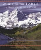 Spirit of the Earth - Indian Voices on Nature ebook by Michael Oren Fitzgerald, Joseph A. Fitzgerald