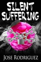 Silent Suffering ebook by Jose Rodriguez