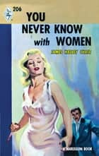 You Never Know With Women (Mills & Boon M&B) (Vintage Collection, Book 1) ebook by James Hadley Chase
