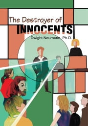 The Destroyer of Innocents ebook by Dwight Neumann