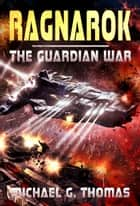 Ragnarok (The Guardian War Book 2) ebook by Michael G. Thomas