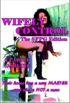 Wifely Control - The SFPG Edition - Their Home has a New MASTER… and she is NOT a man! ebook by Clarice Darling