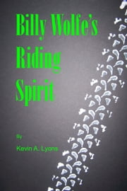Billy Wolfe's Riding Spirit ebook by Kevin A. Lyons