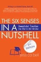 The Six Senses in a Nutshell: Demonstrated Transitions from Bleak to Bold Narrative ebook by Jessica Bell