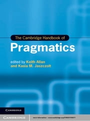 The Cambridge Handbook of Pragmatics ebook by Keith Allan,Kasia M. Jaszczolt