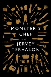 Monster's Chef - A Novel ebook by Jervey Tervalon