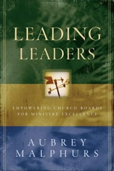Leading Leaders - Empowering Church Boards for Ministry Excellence ebook by Aubrey Malphurs