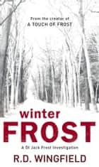 Winter Frost - (DI Jack Frost Book 5) ebook by R D Wingfield