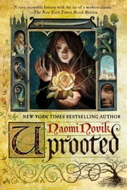 Uprooted - A Novel 電子書籍 by Naomi Novik