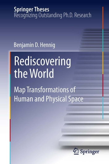Rediscovering the World - Map Transformations of Human and Physical Space ebook by Benjamin Hennig