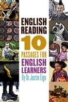 English Reading: 10 Passages for English Learners ebook by Justin Eigo