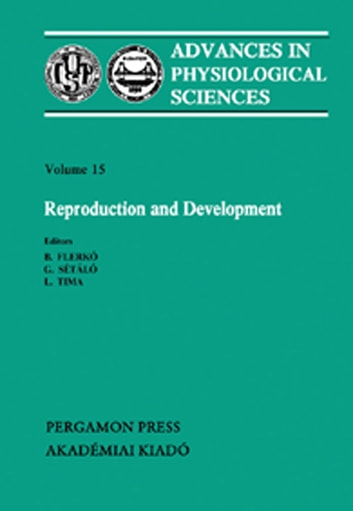 Reproduction and Development - Proceedings of the 28th International Congress of Physiological Sciences, Budapest, 1980 ebook by