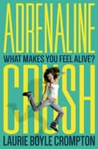 Adrenaline Crush ebook by Laurie Boyle Crompton