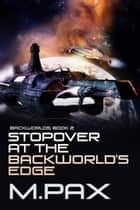 Stopover at the Backworlds' Edge - The Backworlds, #2 ebook by M. Pax