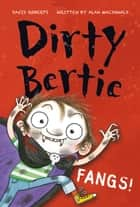 Dirty Bertie: Fangs! ebook by Alan MacDonald, David Roberts