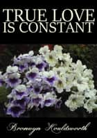 True Love Is Constant ebook by Bronwyn Houldsworth