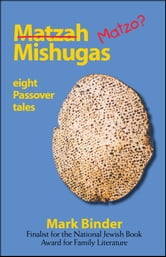 Matzah Mishugas - Eight Passover Tales of Chelm ebook by Mark Binder