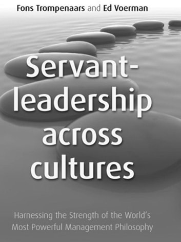 Servant Leadership Across Cultures - Harnessing the Strength of the World's Most Powerful Leadership Philosophy ebook by Fons Trompenaars,Ed Voerman