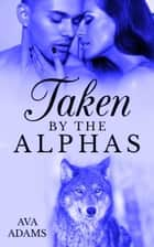 Taken By The Alphas 2 ebook by Ava Adams