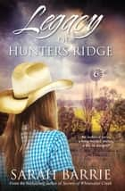 Legacy Of Hunters Ridge ebook by Sarah Barrie