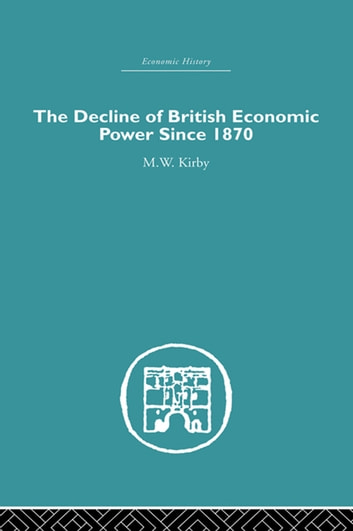 The Decline of British Economic Power Since 1870 ebook by M.W. Kirby