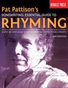 Pat Pattison's Songwriting: Essential Guide to Rhyming ebook by Pat Pattison