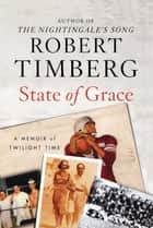 State of Grace - A Memoir of Twilight Time ebook by Robert Timberg