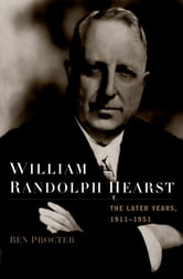 William Randolph Hearst - The Later Years, 1911-1951 ebook by Ben Procter