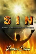 SIN: Origins, Consequences & Deliverance ebook by Laura Shinn